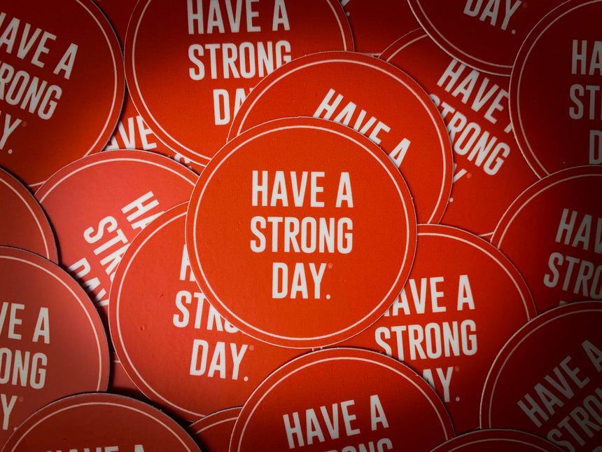 VINYL CIRCLE STICKER | HAVE A STRONG DAY. | MENTAL HEALTH | LOVE, ANXIETY, DEPRESSION, SELF-CARE - HAVE A STRONG DAY.