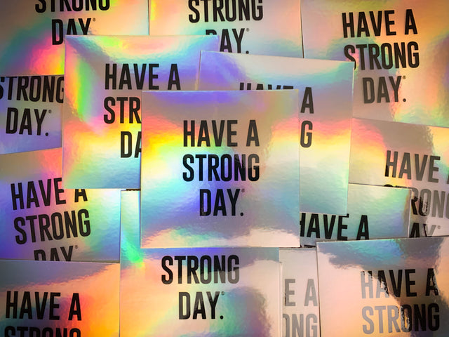 HOLOGRAPHIC VINYL STICKER | HAVE A STRONG DAY. | MENTAL HEALTH | LOVE, ANXIETY, DEPRESSION - HAVE A STRONG DAY.