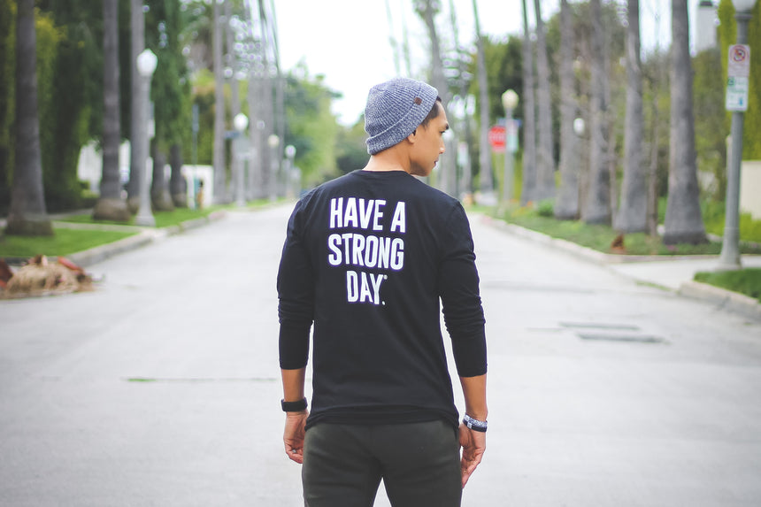 HAVE A STRONG DAY | LONG SLEEVE. (BLACK)-MENTAL HEALTH AWARENESS, STRENGTH, ANXIETY, DEPRESSION - HAVE A STRONG DAY.