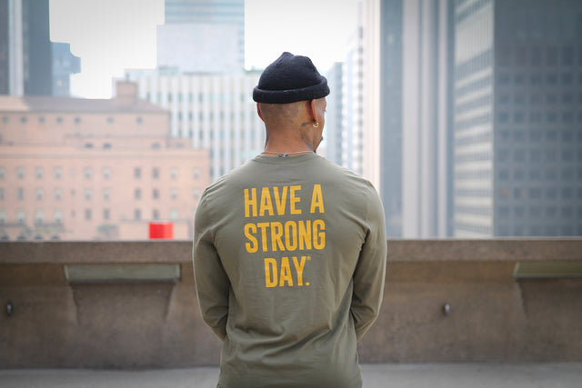 HAVE A STRONG DAY | LONG SLEEVE. (ARMY)-MENTAL HEALTH AWARENESS, STRENGTH, ANXIETY, DEPRESSION