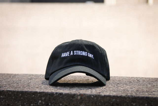 HAVE A STRONG DAY. | DAD HAT (BLACK) - MENTAL HEALTH AWARENESS, ANXIETY, DEPRESSION,
