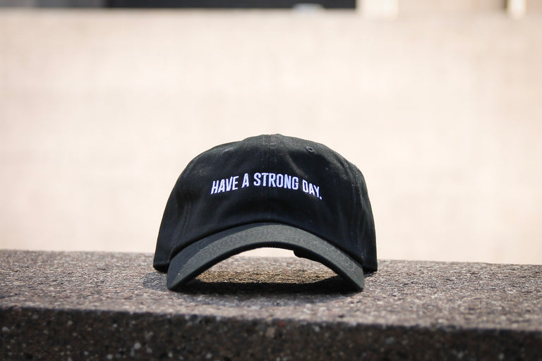 HAVE A STRONG DAY. | DAD HAT (BLACK) - MENTAL HEALTH AWARENESS, ANXIETY, DEPRESSION, - HAVE A STRONG DAY.