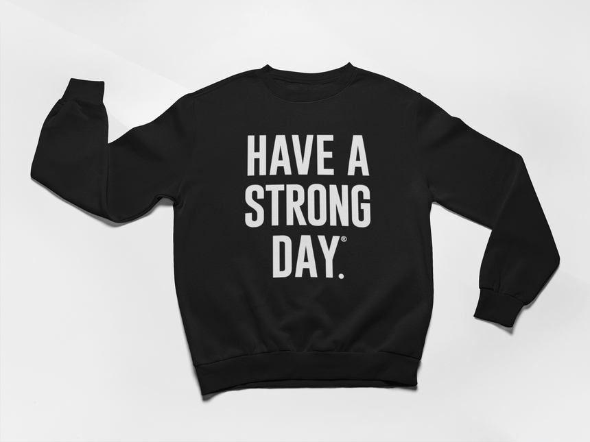 CREWNECK SWEATSHIRT | HAVE A STRONG DAY (BLACK)-MENTAL HEALTH AWARENESS