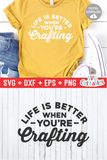 Life Is Better When You're Crafting | Crafting SVG Cut File
