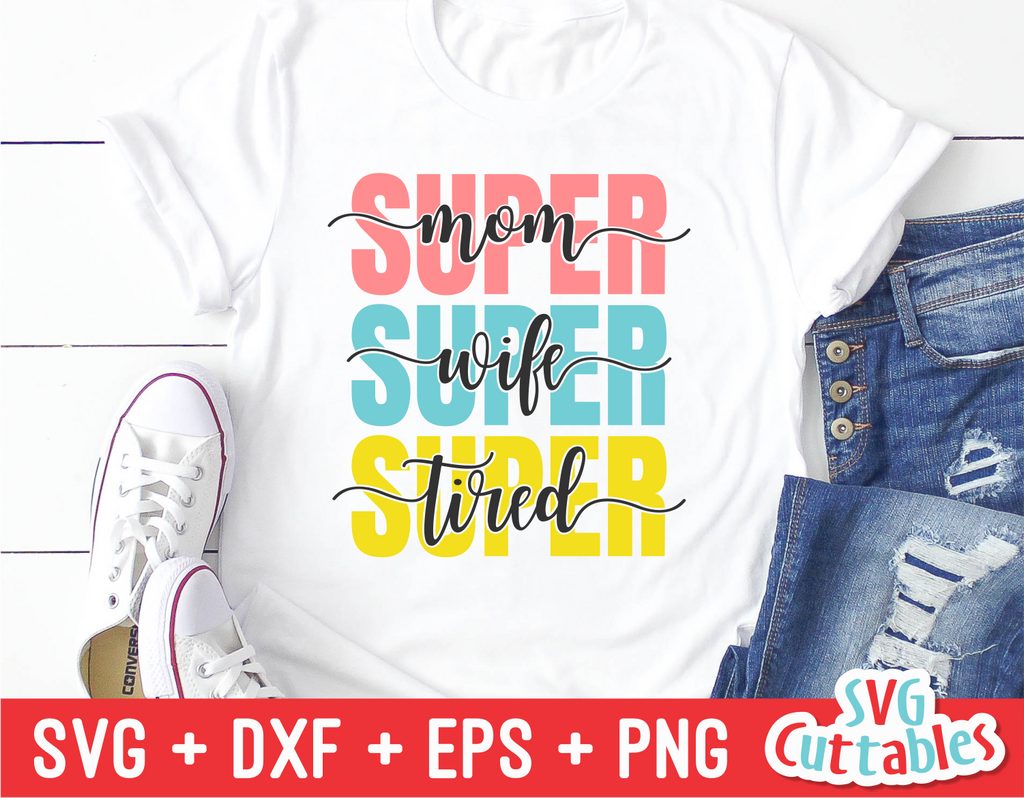 Super Mom Super Wife Super Tired | Mother's Day SVG Cut File