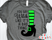 You Say Witch Like It's a Bad Thing  | Halloween SVG Cut File
