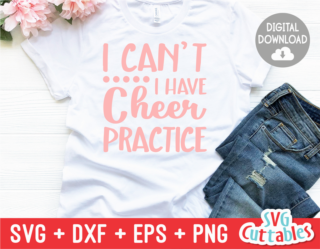 Cheer | I Can't I Have Cheer Practice |  SVG Cut File