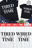 Tired / Wired All The Time | Mommy and Me SVG
