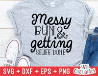 Messy Bun Getting Stuff Done | Mother's Day SVG Cut File