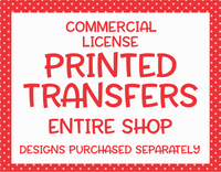 Transfer License | Entire Shop | Extended License To Sell Printed Transfers
