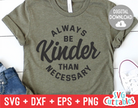 Always Be Kinder Than Necessary  | Kindness SVG