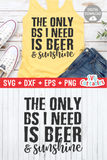 The Only BS I Need Is Beer And Sunshine | Summer | SVG Cut File