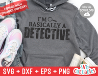 I'm Basically A Detective | True Crime SVG Cut File