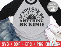 If You Can Be Anything Be Kind  | Kindness SVG