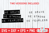 Be Brave Be Strong Be Fearless  | SVG Cut File