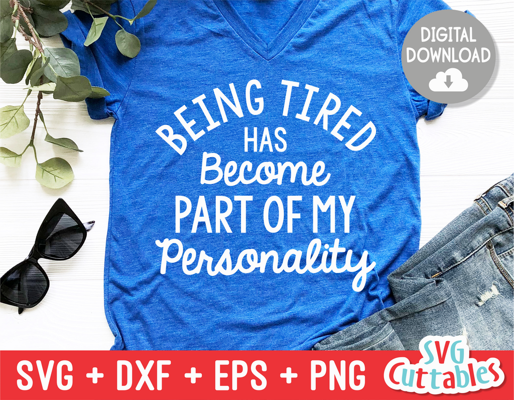 Being Tired Has Become Part Of My Personality  | SVG Cut File