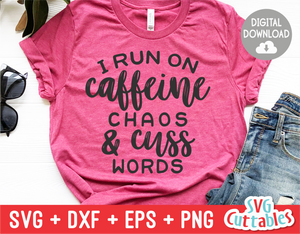 I Run On Caffeine Chaos and Cuss Words  | SVG Cut File