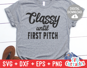 Classy Until First Pitch | SVG Cut File