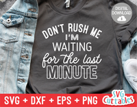 Funny SVG Cut File | Don't Rush Me I'm Waiting For The Last Minute