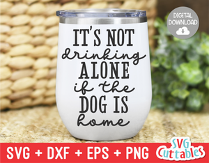 It's Not Drinking Alone When Your Dog Is Home - Funny Dog SVG
