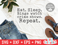 Eat, sleep, Binge Watch Crime Shows Repeat | True Crime SVG Cut File