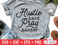 Hustle Hard Pray Harder  |  SVG Cut File