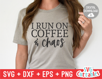 I Run On Coffee And Chaos  | Coffee svg Shirt Design
