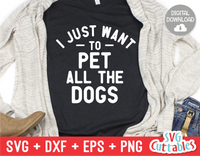 I Just Want To Pet All The Dogs svg - Funny Cut File