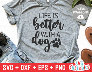 Life Is Better With A Dog svg - Funny Cut File - Dog svg - Dog Lovers svg - dxf - eps - png - Silhouette - Cricut - Digital File