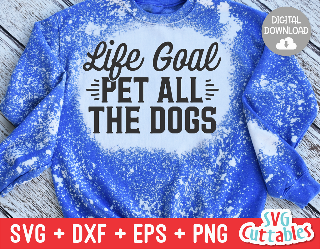 Life Goal Pet All The Dogs svg - Funny Cut File