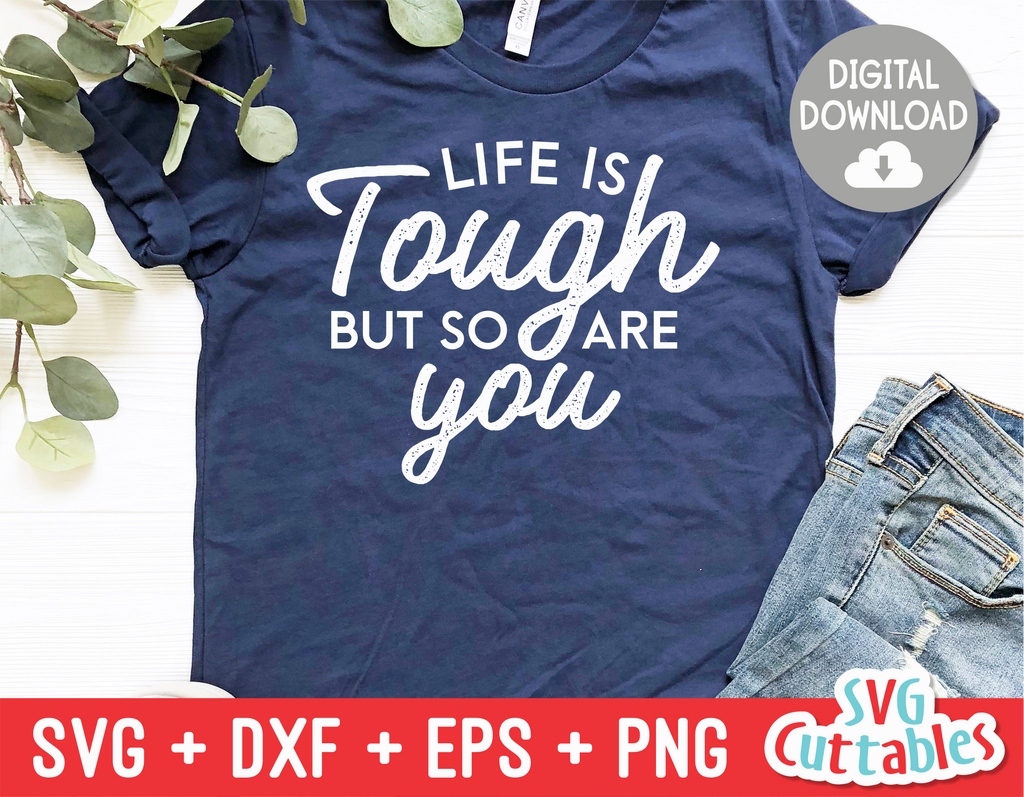 Life Is Tough But So Are You  | SVG Cut File