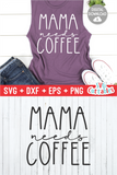 Mama Needs Coffee  | Mom SVG Cut File