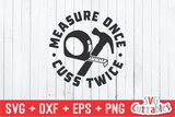 Measure Once Cuss Twice  | Father's Day | SVG Cut File