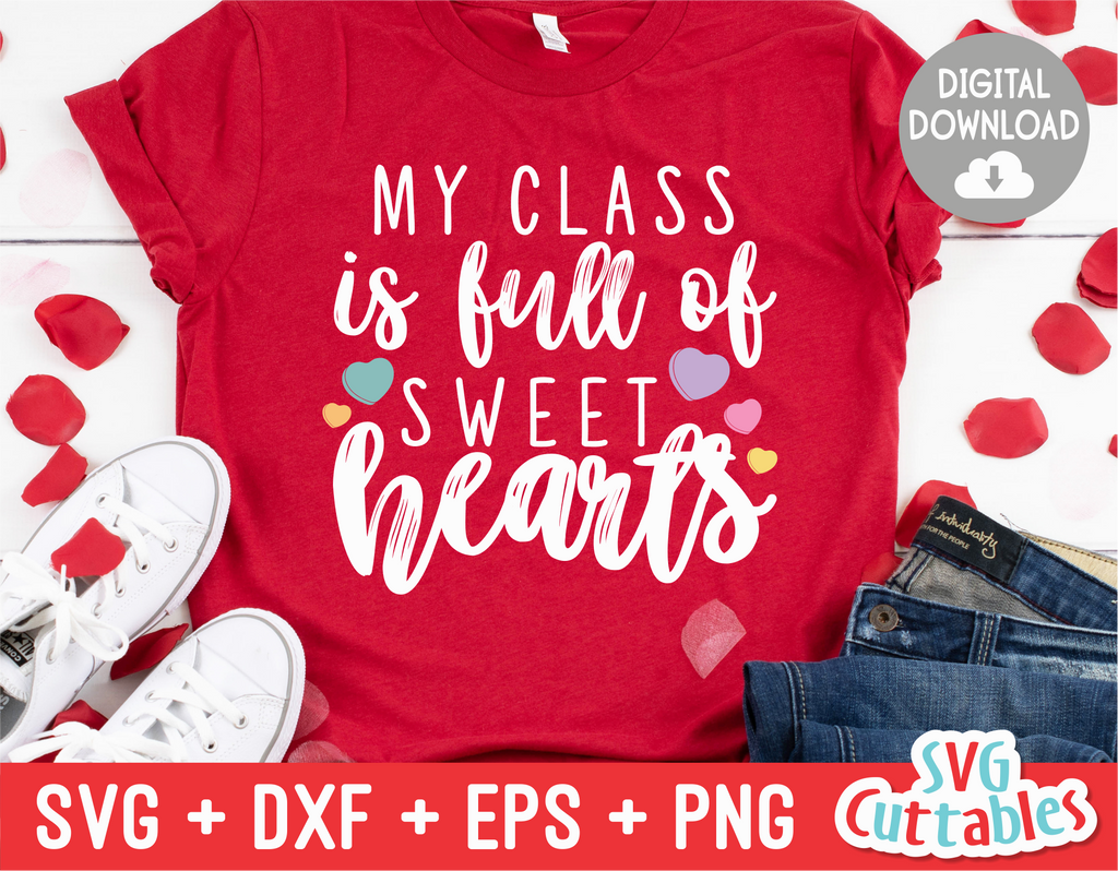 My Class Is Full Of Sweethearts | Valentine's Day svg Cut File