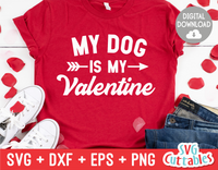 My Dog Is  My Valentine | Valentine's Day svg Cut File