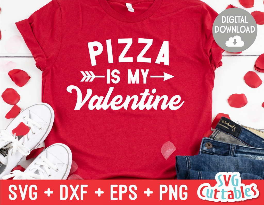 Pizza Is  My Valentine | Valentine's Day svg Cut File