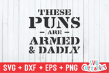 These Puns Are Armed And Dadly  | Father's Day | SVG Cut File