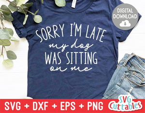 Funny SVG Cut File |  Sorry I'm Late My Dog Was Sitting On Me