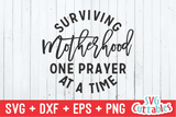 Surviving Motherhood One Prayer At A Time | Mother's Day SVG Cut File