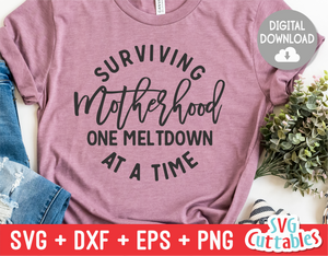 Surviving Motherhood One Meltdown At A Time | Mom SVG Cut File