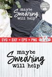 Funny SVG Cut File | Maybe Swearing Will Help