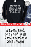Stressed Blessed And True Crime Obsessed | True Crime SVG Cut File