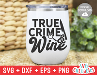 True Crime And Wine | True Crime SVG Cut File