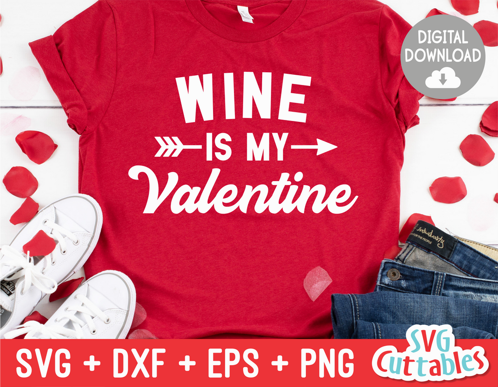 Wine Is  My Valentine | Valentine's Day svg Cut File