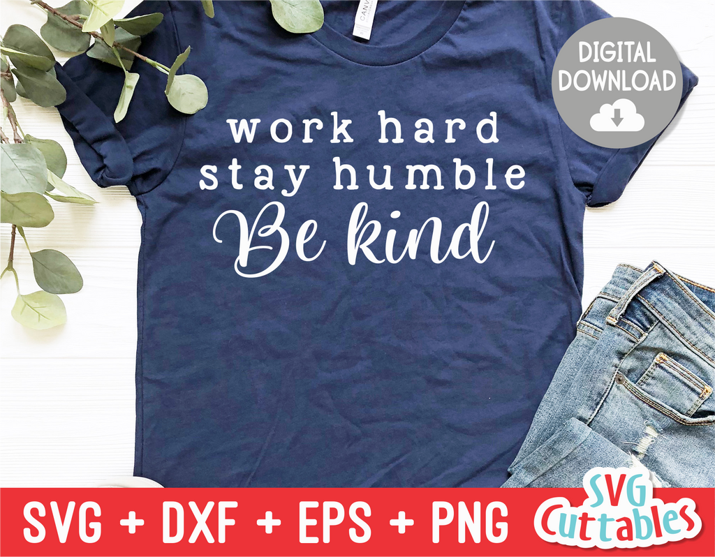 Work Hard Stay Humble Be Kind  | SVG Cut File