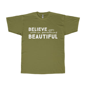 """Believe in Something Beautiful"" Unisex Tee"