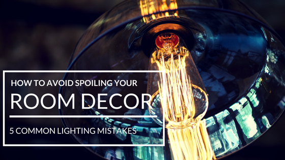 How to avoid spoiling your room decor - 5 common lighting mistakes.