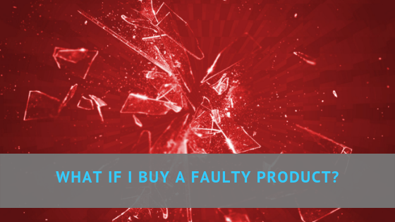 What if I buy a faulty product?