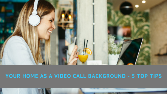 Your Home as a Video Call Background - 5 Top Tips