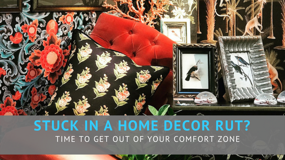 Stuck in a home decor rut? Time to get out of your comfort zone